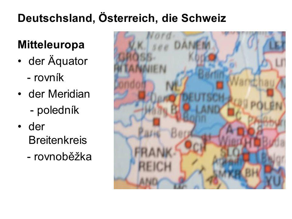 Deutschsland, Österreich, die Schweiz Mitteleuropa der Äquator - rovník der Meridian - poledník der Breitenkreis - rovnoběžka