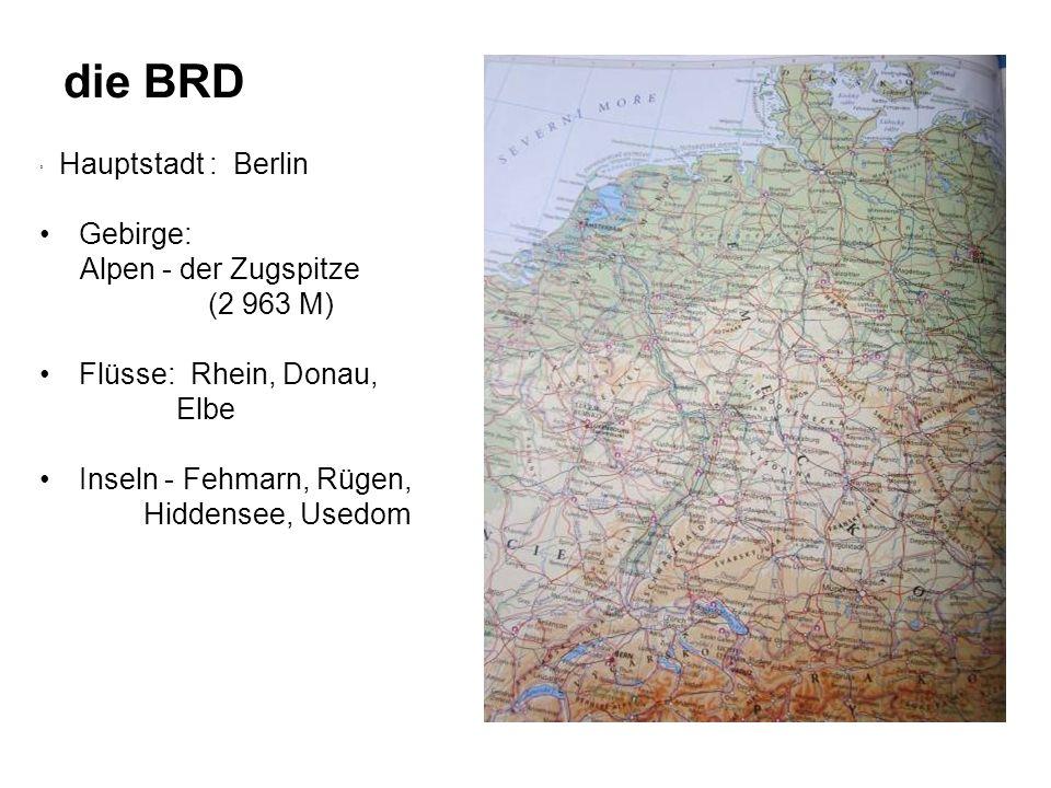 die BRD ˚ Hauptstadt : Berlin Gebirge: Alpen - der Zugspitze (2 963 M) Flüsse: Rhein, Donau, Elbe Inseln - Fehmarn, Rügen, Hiddensee, Usedom
