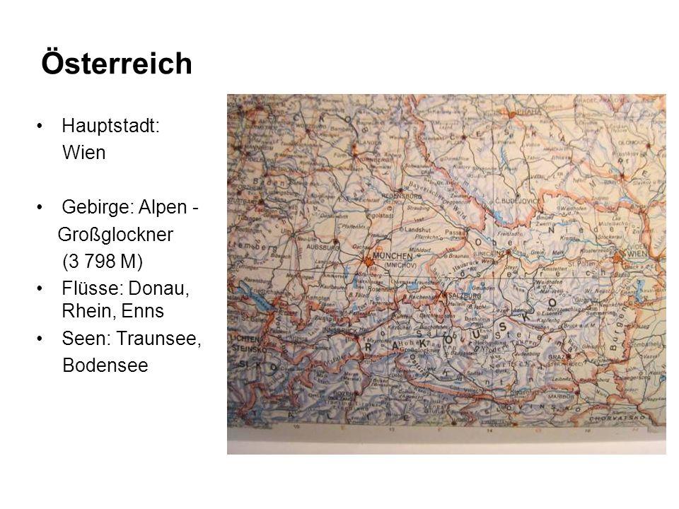 Österreich Hauptstadt: Wien Gebirge: Alpen - Großglockner (3 798 M) Flüsse: Donau, Rhein, Enns Seen: Traunsee, Bodensee