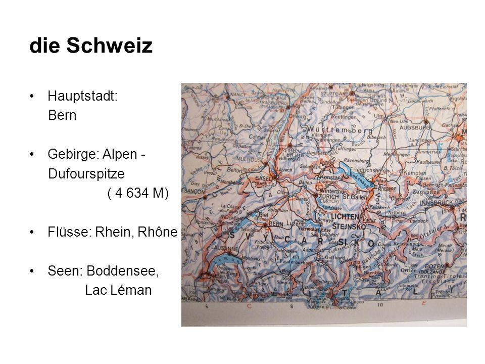 die Schweiz Hauptstadt: Bern Gebirge: Alpen - Dufourspitze ( 4 634 M) Flüsse: Rhein, Rhône Seen: Boddensee, Lac Léman