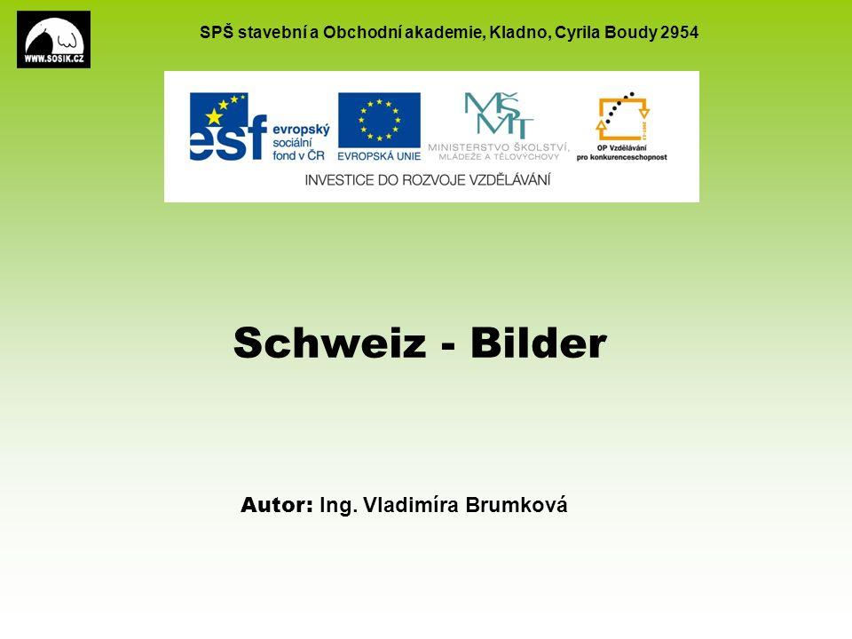 SPŠ stavební a Obchodní akademie, Kladno, Cyrila Boudy 2954 Schweiz - Bilder Autor: Ing.