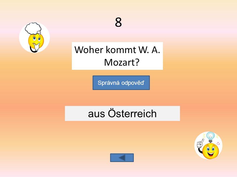 Woher kommt W. A. Mozart Správná odpověď aus Österreich 8