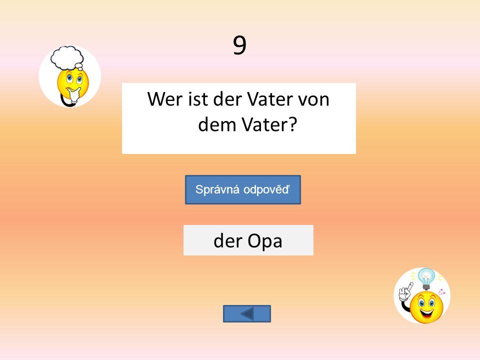 Wer ist der Vater von dem Vater der Opa Správná odpověď 9