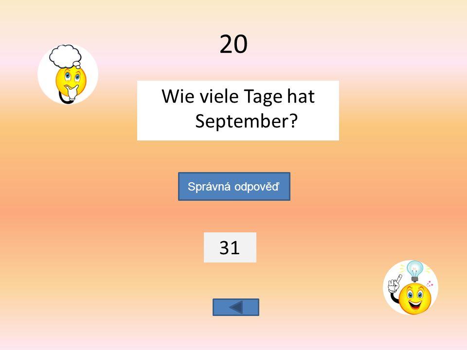 Wie viele Tage hat September 31 Správná odpověď 20