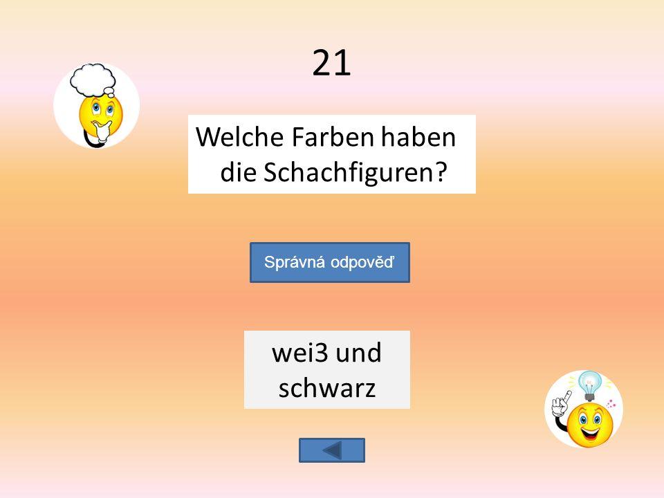 Welche Farben haben die Schachfiguren wei3 und schwarz Správná odpověď 21