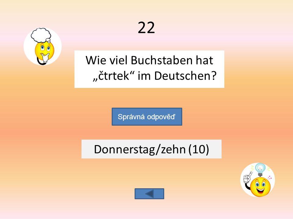 """Wie viel Buchstaben hat """"čtrtek im Deutschen Donnerstag/zehn (10) Správná odpověď 22"""