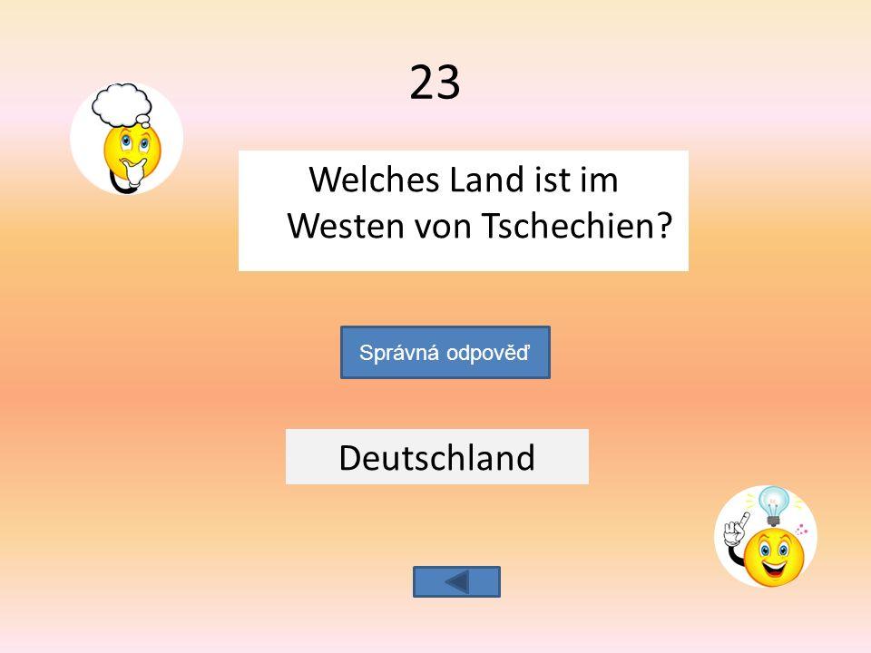 Welches Land ist im Westen von Tschechien Deutschland Správná odpověď 23
