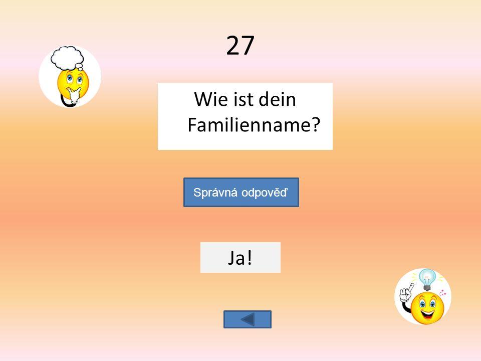 Wie ist dein Familienname Ja! Správná odpověď 27