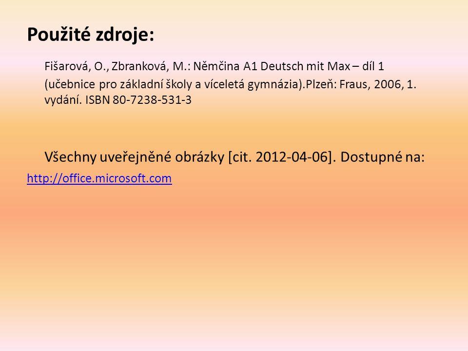 Použité zdroje: Fišarová, O., Zbranková, M.: Němčina A1 Deutsch mit Max – díl 1 (učebnice pro základní školy a víceletá gymnázia).Plzeň: Fraus, 2006, 1.