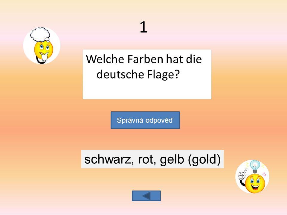 Welche Farben hat die deutsche Flage Správná odpověď schwarz, rot, gelb (gold) 1
