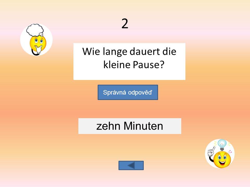 Wie lange dauert die kleine Pause zehn Minuten Správná odpověď 2