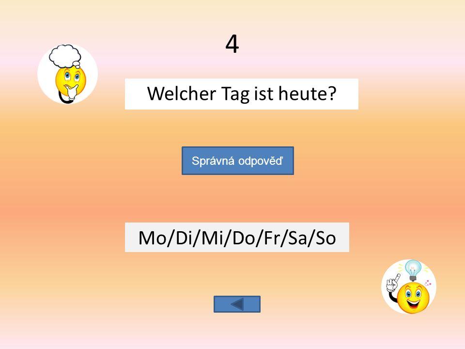 Wann hast du Deutsch in deinem Stundenplan? Montag und Mittwoch Správná odpověď 15