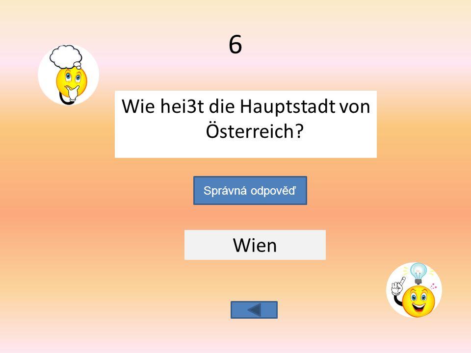 Wie hei3t die Hauptstadt von Österreich Wien Správná odpověď 6