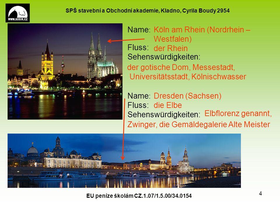SPŠ stavební a Obchodní akademie, Kladno, Cyrila Boudy 2954 EU peníze školám CZ.1.07/1.5.00/34.0154 4 Name : Fluss: Sehenswürdigkeiten: Name : Fluss:
