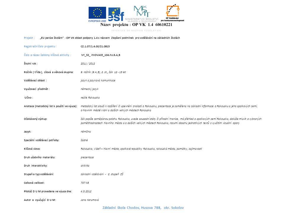 """Projekt : """"EU peníze školám - OP VK oblast podpory 1.4 s názvem Zlepšení podmínek pro vzdělávání na základních školách Registrační číslo projektu : CZ.1.07/1.4.00/21.0815 Číslo a název šablony klíčové aktivity : VY_32_ INOVACE_104.NJ.9.A,B Školní rok : 2011 / 2012 Ročník ( třída ), cílová a věková skupina:9."""