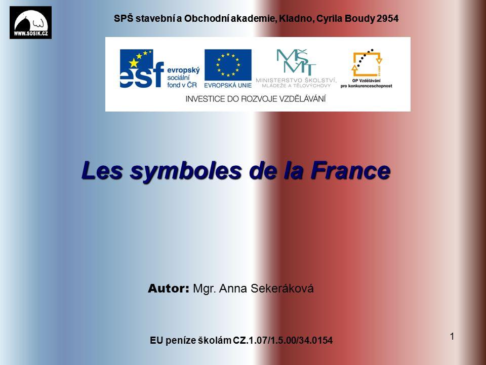 SPŠ stavební a Obchodní akademie, Kladno, Cyrila Boudy 2954 EU peníze školám CZ.1.07/1.5.00/34.0154 1 Les symboles de la France Autor: Mgr.