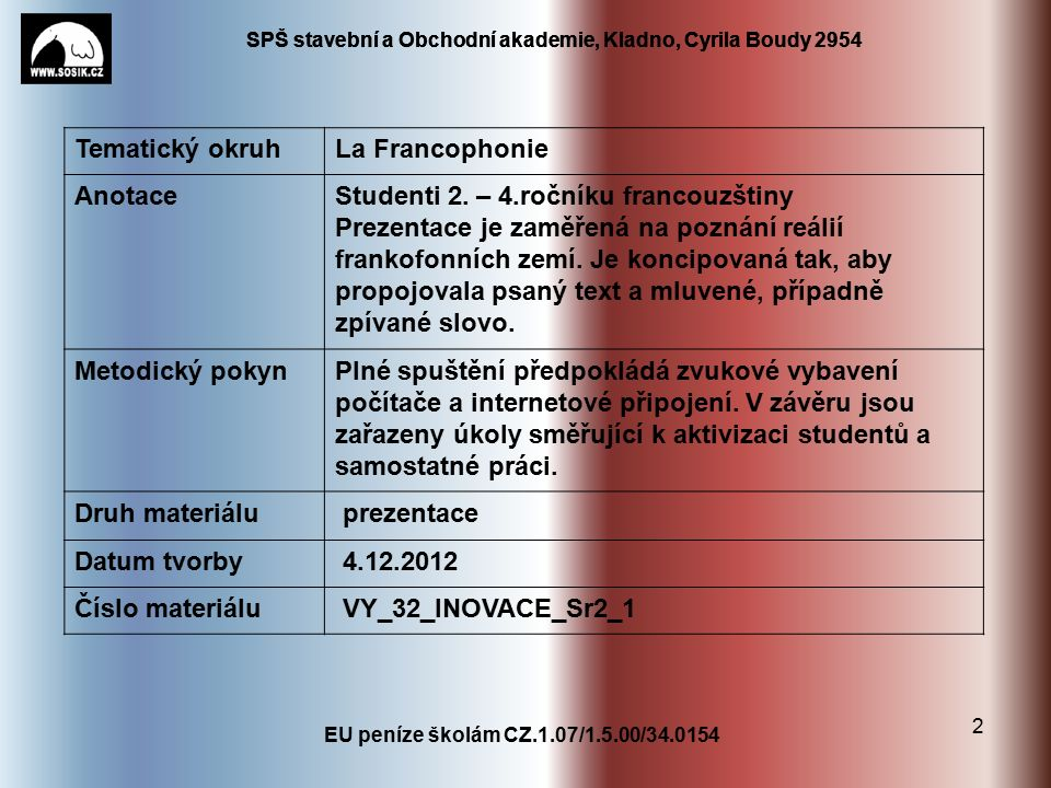 SPŠ stavební a Obchodní akademie, Kladno, Cyrila Boudy 2954 EU peníze školám CZ.1.07/1.5.00/34.0154 2 Tematický okruhLa Francophonie AnotaceStudenti 2.