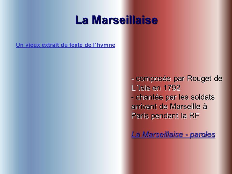 La Marseillaise - composée par Rouget de L´Isle en 1792 - chantée par les soldats arrivant de Marseille à Paris pendant la RF La Marseillaise - paroles La Marseillaise - paroles Un vieux extrait du texte de l´hymne