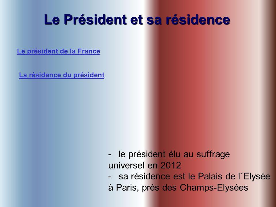 Le Président et sa résidence -le président élu au suffrage universel en 2012 -sa résidence est le Palais de l´Elysée à Paris, près des Champs-Elysées Le président de la France La résidence du président