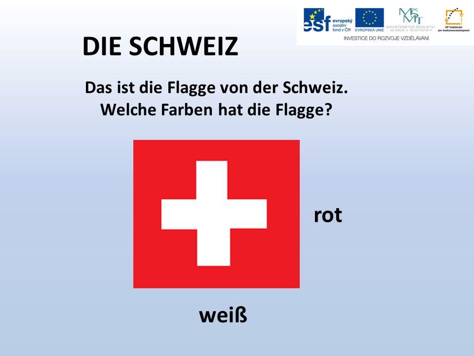 DIE SCHWEIZ Das ist die Flagge von der Schweiz. Welche Farben hat die Flagge rot weiß