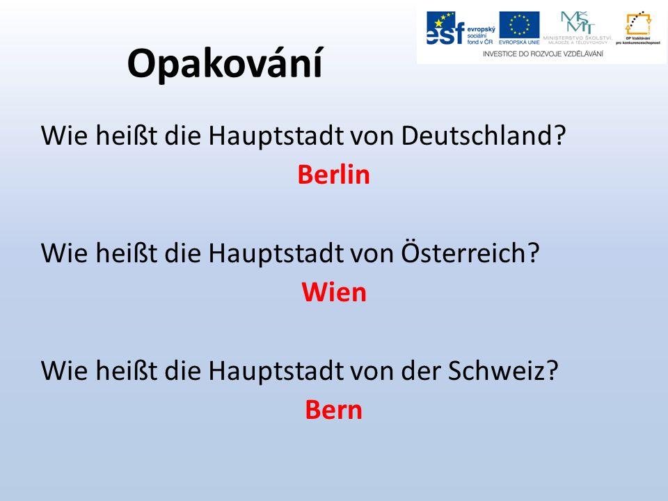 Opakování Wie heißt die Hauptstadt von Deutschland.