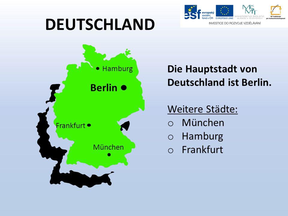 DEUTSCHLAND Berlin Die Hauptstadt von Deutschland ist Berlin.