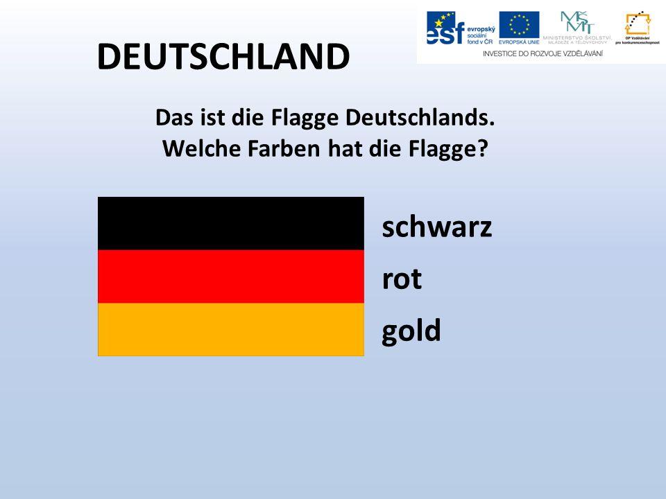 DEUTSCHLAND Das ist die Flagge Deutschlands. Welche Farben hat die Flagge schwarz rot gold