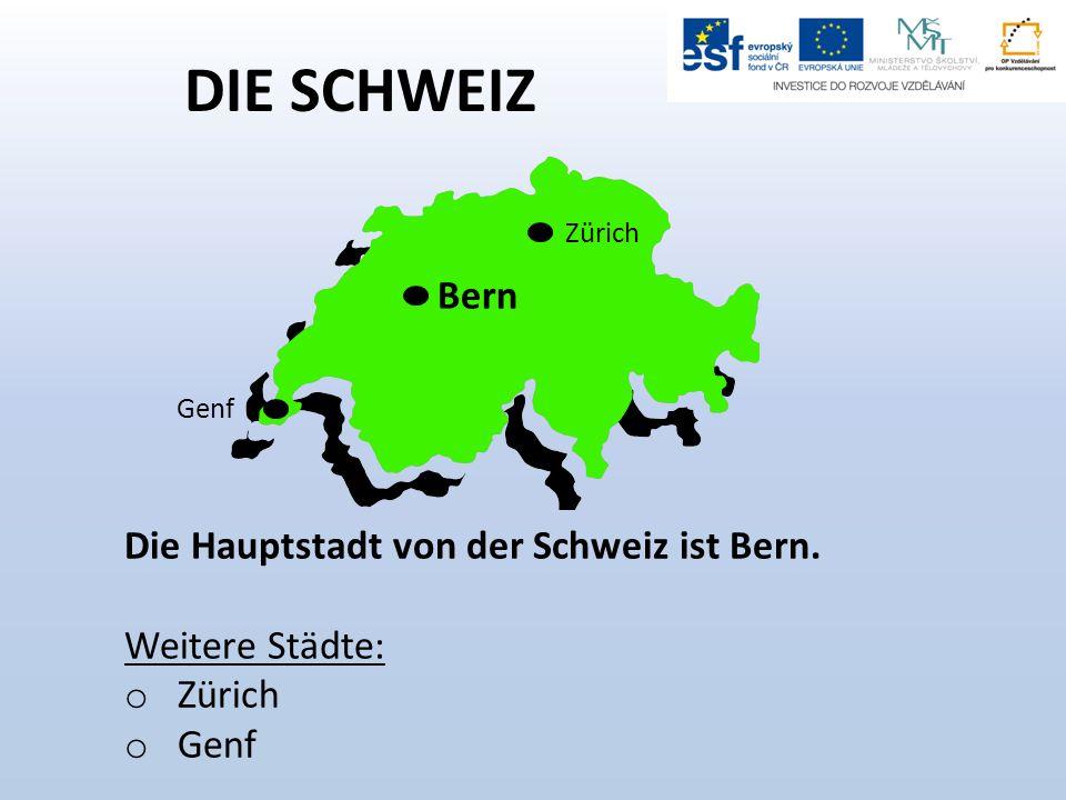 DIE SCHWEIZ Bern Die Hauptstadt von der Schweiz ist Bern.