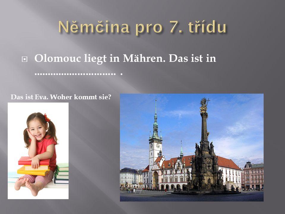  Olomouc liegt in Mähren. Das ist in............................... Das ist Eva. Woher kommt sie