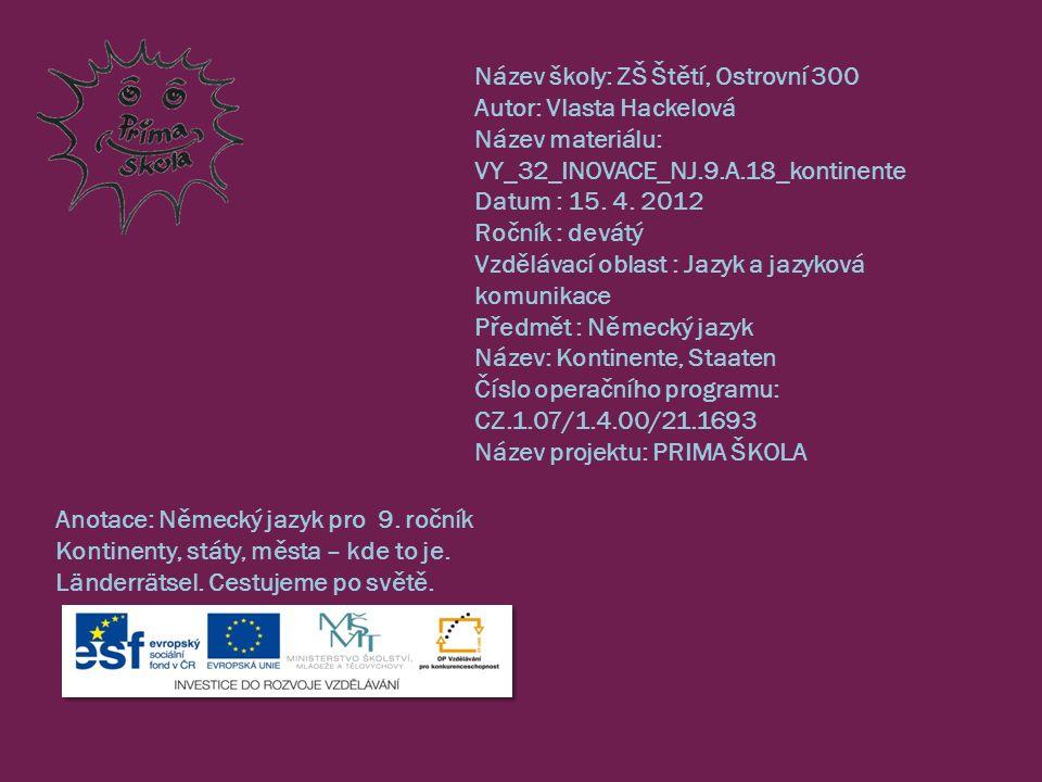 Název školy: ZŠ Štětí, Ostrovní 300 Autor: Vlasta Hackelová Název materiálu: VY_32_INOVACE_NJ.9.A.18_kontinente Datum : 15.