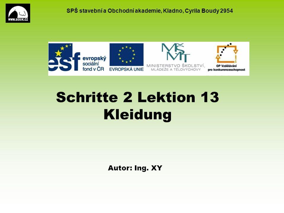 SPŠ stavební a Obchodní akademie, Kladno, Cyrila Boudy 2954 Schritte 2 Lektion 13 Kleidung Autor: Ing.