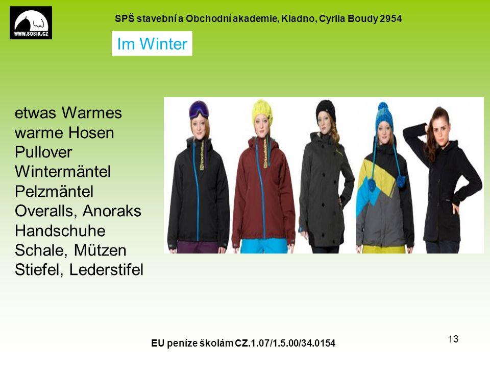 SPŠ stavební a Obchodní akademie, Kladno, Cyrila Boudy 2954 EU peníze školám CZ.1.07/1.5.00/34.0154 13 etwas Warmes warme Hosen Pullover Wintermäntel