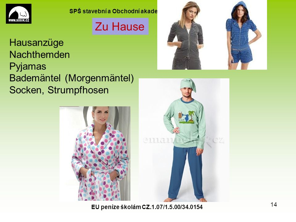 SPŠ stavební a Obchodní akademie, Kladno, Cyrila Boudy 2954 EU peníze školám CZ.1.07/1.5.00/34.0154 14 Hausanzüge Nachthemden Pyjamas Bademäntel (Morg