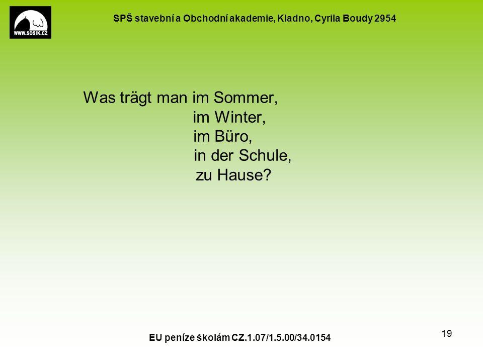 SPŠ stavební a Obchodní akademie, Kladno, Cyrila Boudy 2954 Was trägt man im Sommer, im Winter, im Büro, in der Schule, zu Hause? EU peníze školám CZ.