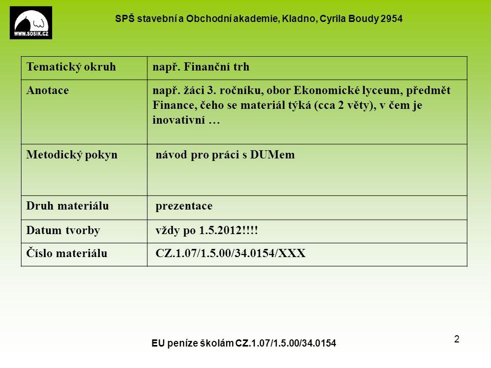 SPŠ stavební a Obchodní akademie, Kladno, Cyrila Boudy 2954 EU peníze školám CZ.1.07/1.5.00/34.0154 2 Tematický okruhnapř. Finanční trh Anotacenapř. ž