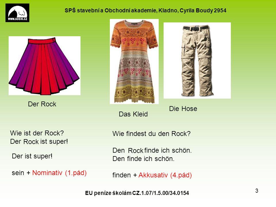 SPŠ stavební a Obchodní akademie, Kladno, Cyrila Boudy 2954 EU peníze školám CZ.1.07/1.5.00/34.0154 3 Der Rock Das Kleid Die Hose Wie ist der Rock.