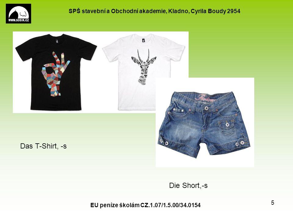 SPŠ stavební a Obchodní akademie, Kladno, Cyrila Boudy 2954 EU peníze školám CZ.1.07/1.5.00/34.0154 5 Das T-Shirt, -s Die Short,-s
