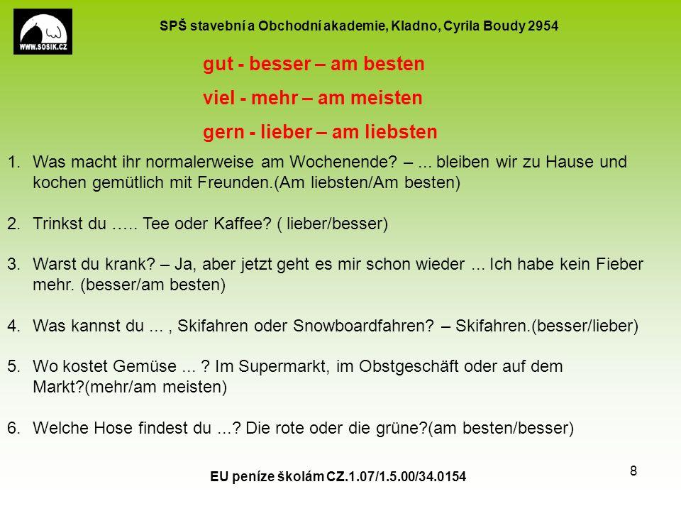 SPŠ stavební a Obchodní akademie, Kladno, Cyrila Boudy 2954 EU peníze školám CZ.1.07/1.5.00/34.0154 8 gut - besser – am besten viel - mehr – am meisten gern - lieber – am liebsten 1.Was macht ihr normalerweise am Wochenende.