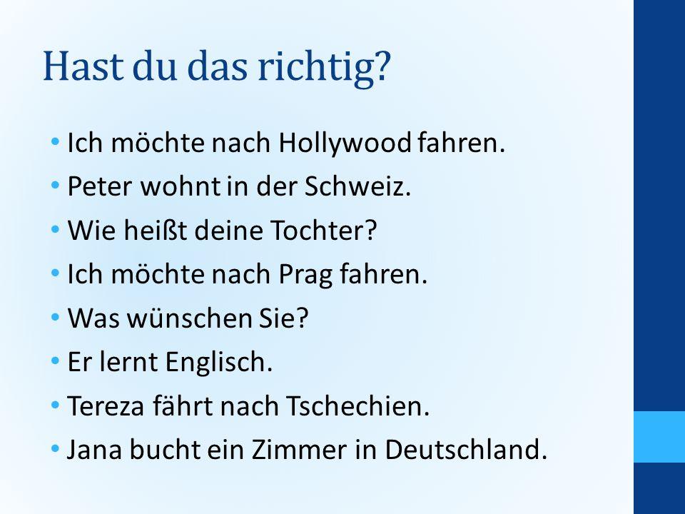 Ordne zu: Hollywood möchte nach fahren ich. Schweiz Peter in wohnt der.