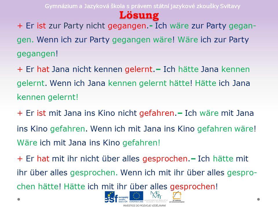 Gymnázium a Jazyková škola s právem státní jazykové zkoušky Svitavy Lösung + Er ist zur Party nicht gegangen.- Ich wäre zur Party gegan- gen.
