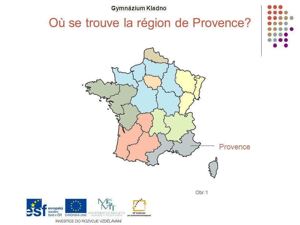 Gymnázium Kladno Où se trouve la région de Provence Obr. 1 Provence
