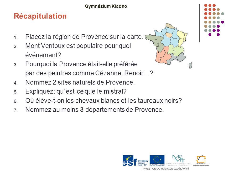 Gymnázium Kladno Récapitulation 1. Placez la région de Provence sur la carte.