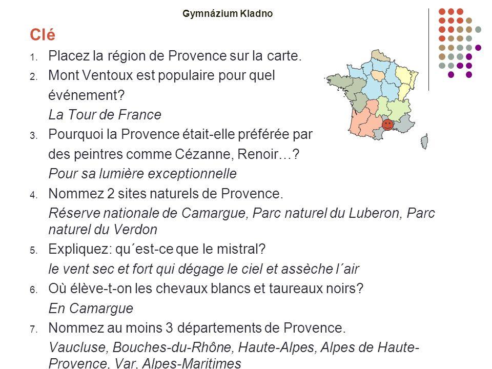 Gymnázium Kladno Clé 1. Placez la région de Provence sur la carte.