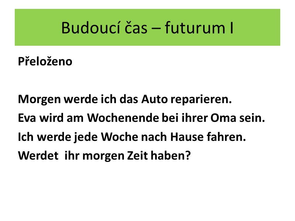 Budoucí čas – futurum I Přeloženo Morgen werde ich das Auto reparieren.