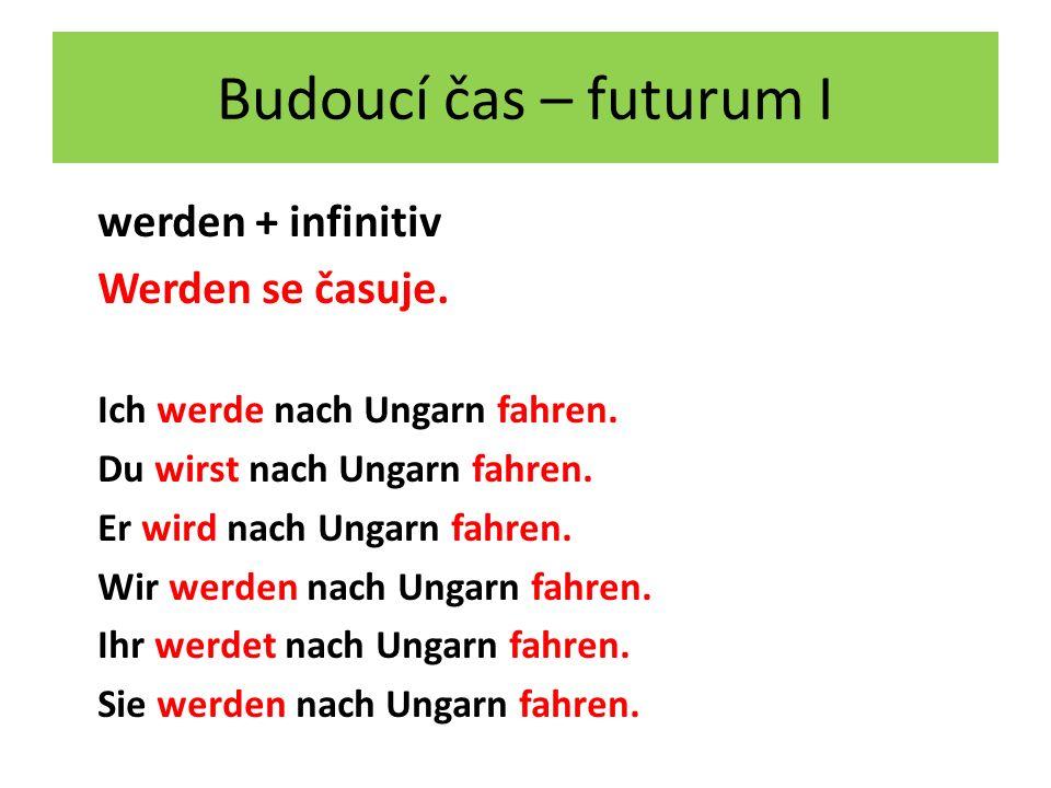 Budoucí čas – futurum I werden + infinitiv Werden se časuje.