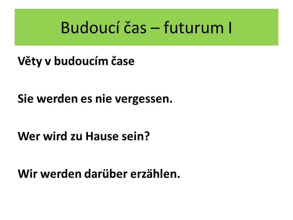 Budoucí čas – futurum I Věty v budoucím čase Sie werden es nie vergessen.