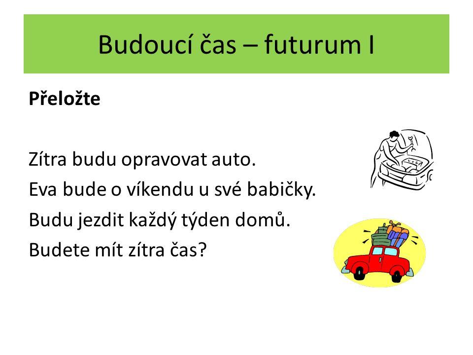 Budoucí čas – futurum I Přeložte Zítra budu opravovat auto.