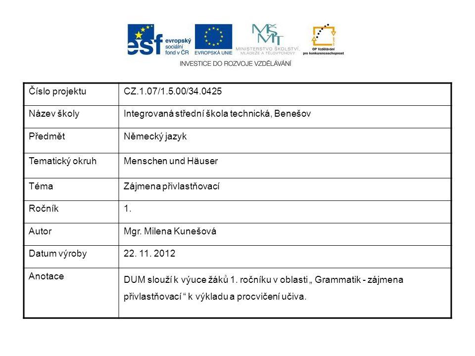 Číslo projektuCZ.1.07/1.5.00/34.0425 Název školyIntegrovaná střední škola technická, Benešov PředmětNěmecký jazyk Tematický okruhMenschen und Häuser TémaZájmena přivlastňovací Ročník1.