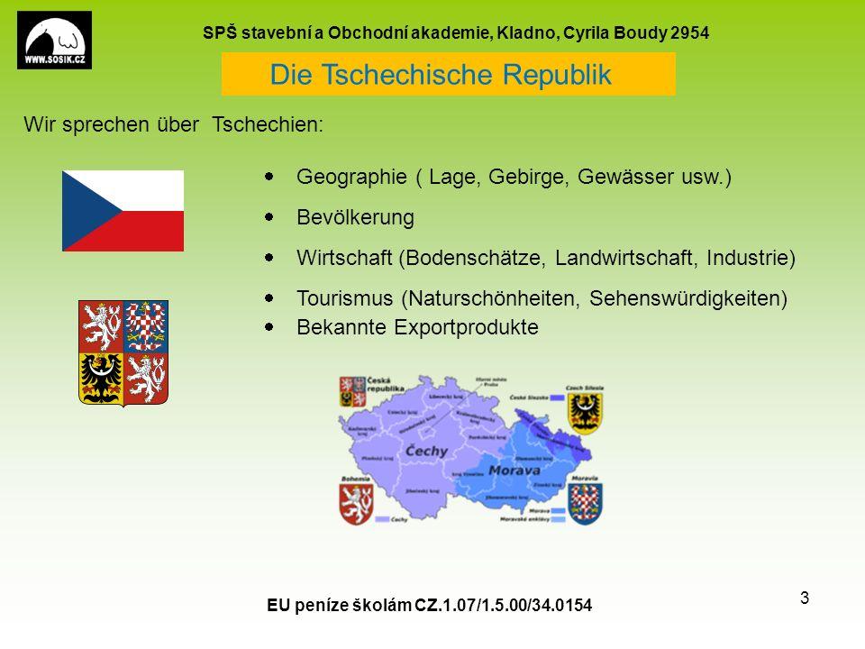 SPŠ stavební a Obchodní akademie, Kladno, Cyrila Boudy 2954 EU peníze školám CZ.1.07/1.5.00/34.0154 3  Geographie ( Lage, Gebirge, Gewässer usw.)  B