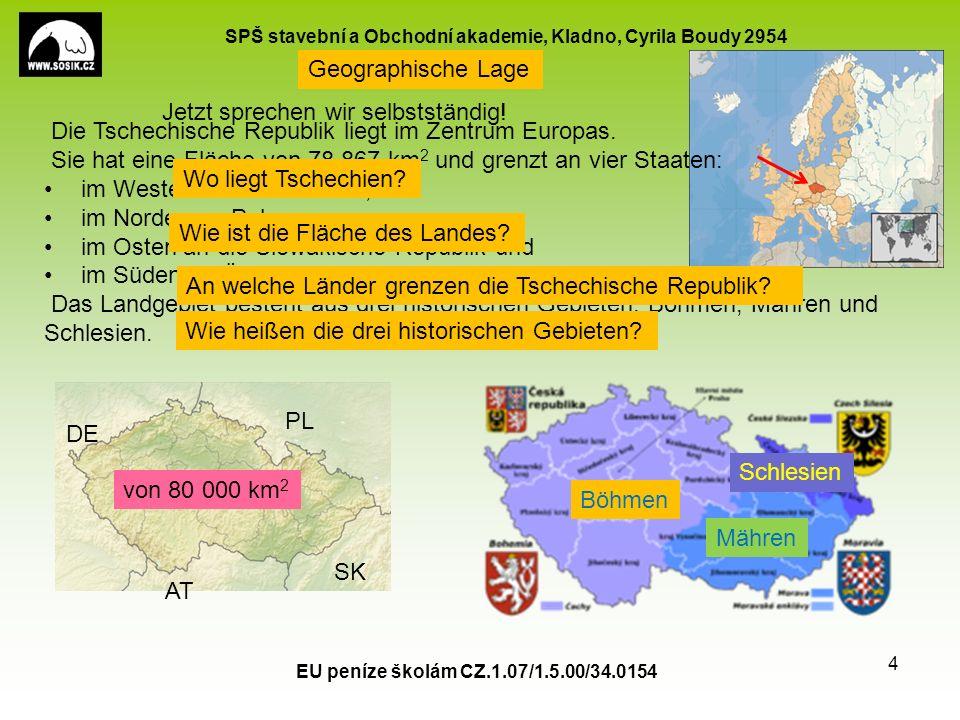 SPŠ stavební a Obchodní akademie, Kladno, Cyrila Boudy 2954 EU peníze školám CZ.1.07/1.5.00/34.0154 4 Die Tschechische Republik liegt im Zentrum Europas.